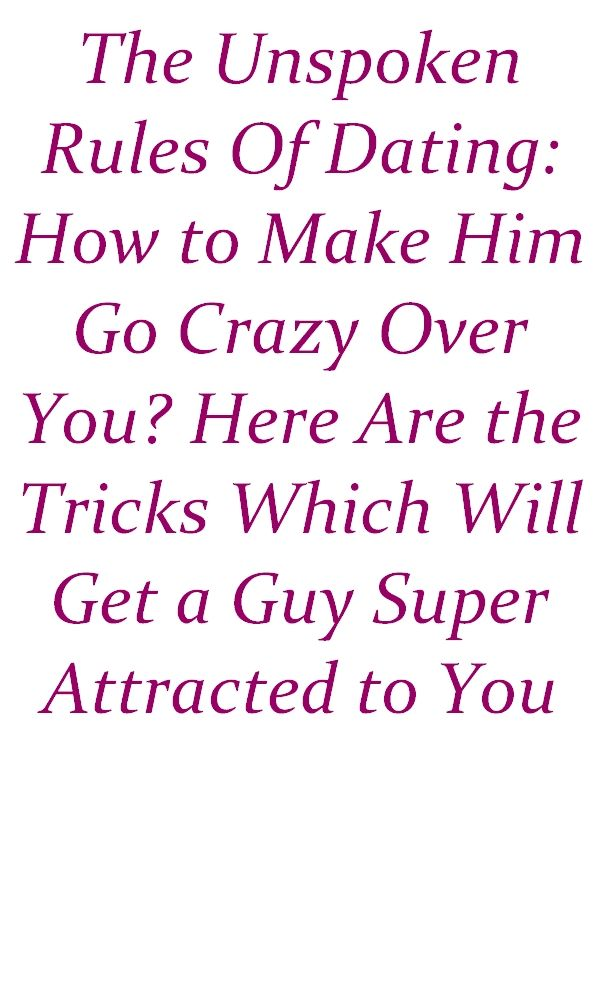 d21555e1248b29583d17e837a4719869 - How To Get A Guy Going Crazy For You