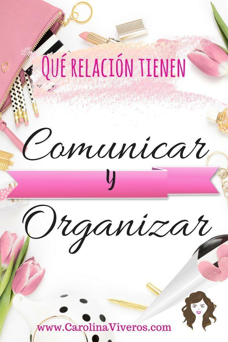 Comunicar y Organizar la relación que tienen y por qué es importante que lo tengas en cuenta a la hora de querer expresarte.
