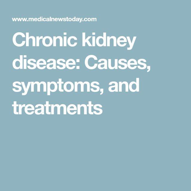 Chronic kidney disease: Causes, symptoms, and treatments