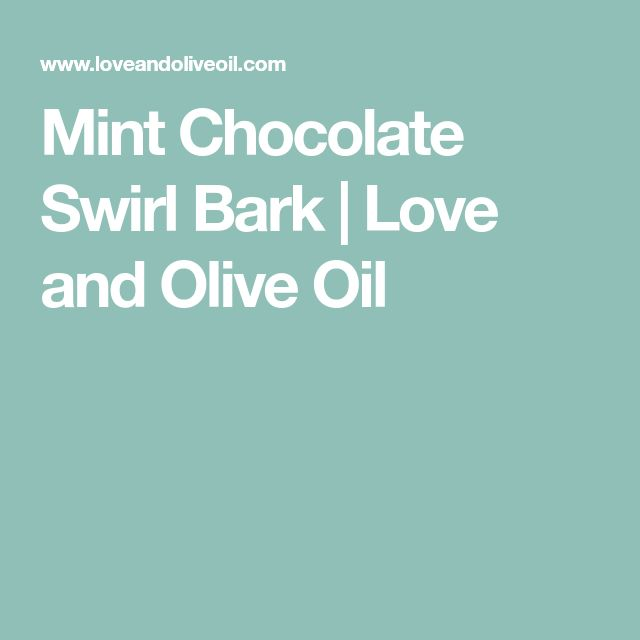 Mint Chocolate Swirl Bark | Love and Olive Oil