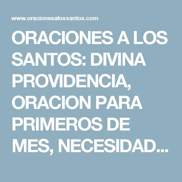 ORACIONES A LOS SANTOS: DIVINA PROVIDENCIA, ORACION PARA PRIMEROS DE MES, NECESIDADES EN EL HOGAR