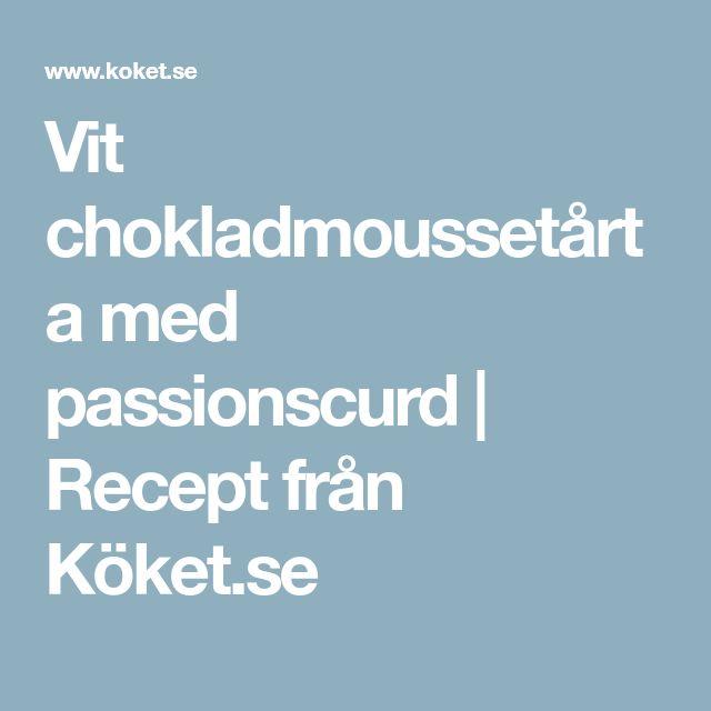 Vit chokladmoussetårta med passionscurd | Recept från Köket.se