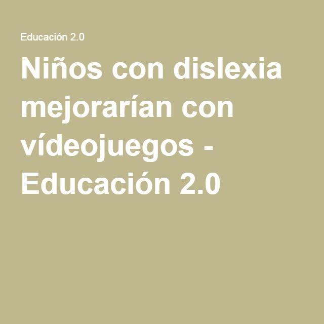 Niños con dislexia mejorarían con vídeojuegos - Educación 2.0