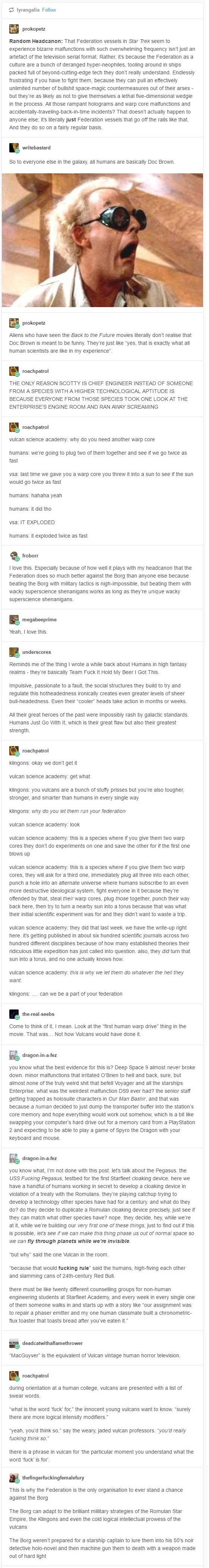 Basically, humans let their nerdiness overwhelm them and consume all their time as they create badass stuff. This is why I love startrek, because federation culture thinks science and innovation is awesome and not ironic. They value super dedicated hard work and nerdy obsession as the qualification of getting a promotion, not internal politics. And everyone respects nerds and thoughtful leaders.