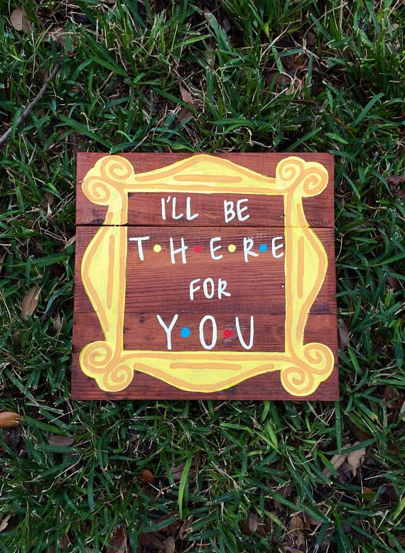 Ill be there for you in friends lettering with the yellow peephole frame from Monicas apartment. sign measures 10 by 10 (pictured) or 8 by 10 I try my best to emulate the picture shown, but keep in mind that all wood is naturally different. Each sign will be slightly different and