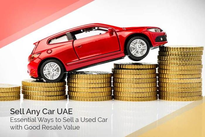 Sell Any Car Uae Essential Ways To Sell A Used Car With Good