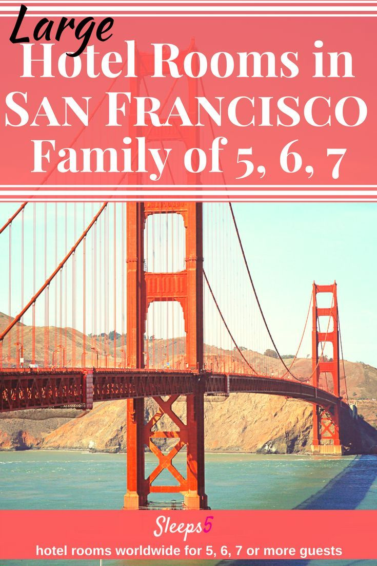 Hotels in San Francisco with a family room to sleep 5, 6, or 7. For every budget from affordable to luxury. Suites, hostel included. Some with kitchen, sofa bed, cribs, bedrooms.