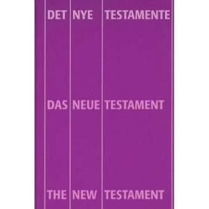 German English Danish New Testament / Trilingual Multilingual New Testament / Det Nye Testamente - Das Neue Testament - The New Testament