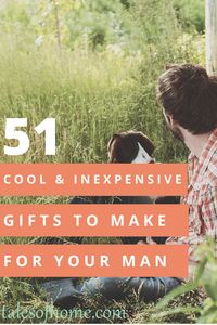 51 Cool & Inexpensive Gifts to Make for Your Man from Tales of Home