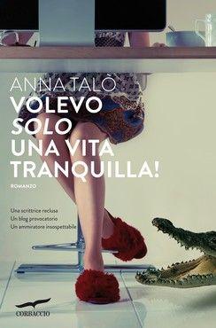 Volevo solo una vita tranquilla! di Anna Talò (Corbaccio, 2013) Clicca sull'immagine per sfogliare un'anteprima del libro.