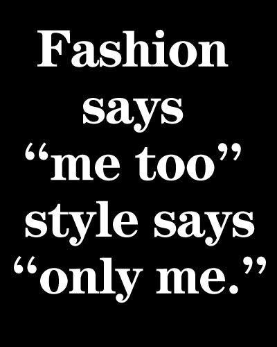 ".That my motto...words to live by, I've NEVER been a fashion/trend follower.. I have my own style and don't care what ""fashion/trend"" is in or out of date!"