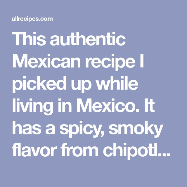 This authentic Mexican recipe I picked up while living in Mexico. It has a spicy, smoky flavor from chipotle peppers. It is perfect for a buffet where people can serve themselves and even better heated up as leftovers the next day! If this is too spicy for you, try using less chipotle peppers.