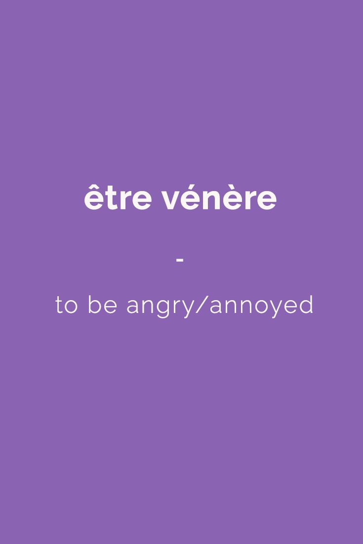 être vénère - to be angry/ annoyed |Visit www.talkinfrench.com for everything you'd love to learn about French language and culture. Speak like a native French speaker with French Slang Essentials e-book. More than 600 slang terms and phrases translated. Get it for only $4.90! https://store.talkinfrench.com/product/french-slang-essential/