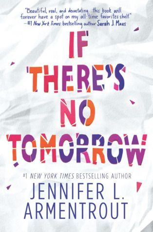 If There's No Tomorrow  by Jennifer L. Armentrout   Publisher: Harlequin TEEN   Publication Date: September 5, 2017   Rating: 4 stars  ...