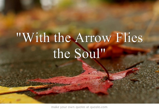 With the Arrow Flies the Soul