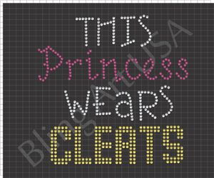 This Little Princess wears Cleats Rhinestone Designs Softball The Cut Soccer Oobling Cams Girls Sports Cocut Stone Cut Girls Clothing Roland R-Wear Princess Rhinestone Gem Sports Rstones
