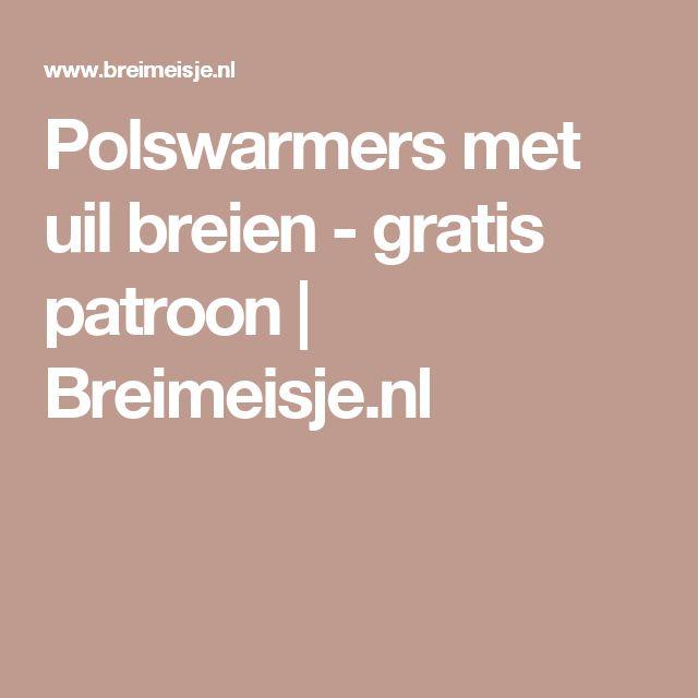 Polswarmers met uil breien - gratis patroon | Breimeisje.nl