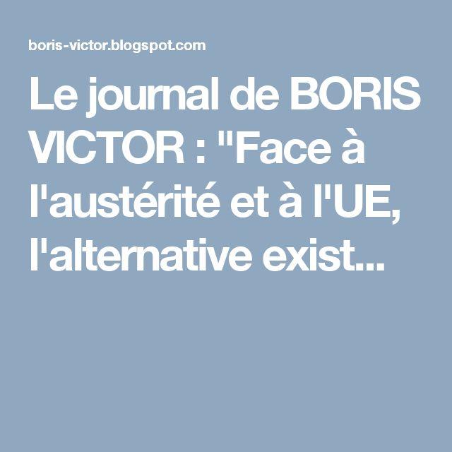 """Le journal de BORIS VICTOR : """"Face à l'austérité et à l'UE, l'alternative exist..."""