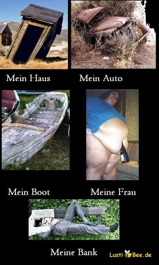 Mein Haus! Mein Auto! Mein Boot! Meine Frau! Meine Bank! Weitere lustige Bilder findest Du auf Lustibee.de!