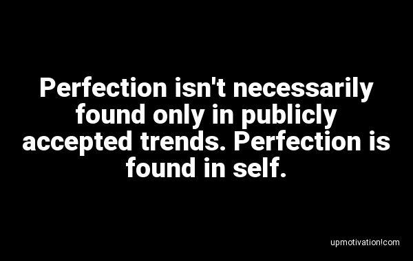 Perfection isn't necessarily