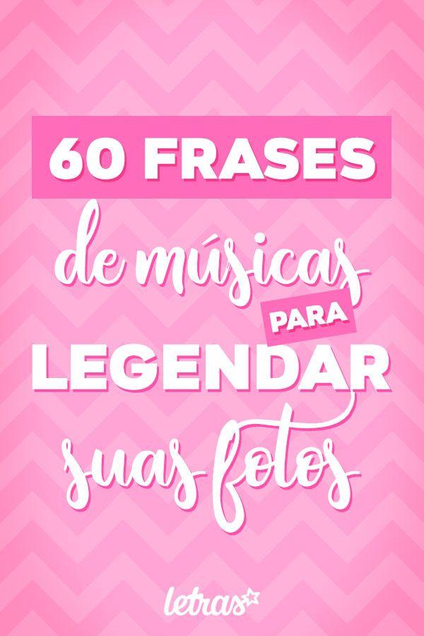60 Frases De Músicas Para Legendar Suas Fotos Frases Fotos