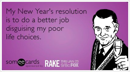 My+New+Year's+resolution+is+to+better+disguise+my+poor+life+choices.