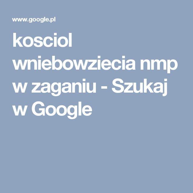 kosciol wniebowziecia nmp w zaganiu - Szukaj w Google