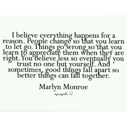 Marlyn Monroe: everything happens for a reason.
