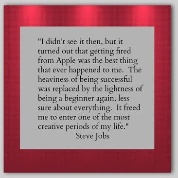 did you know that steve jobs was fired i love this inspiration this quote gives everyone that has ever been through an unexpected job loss - Losing Job Getting Fired From Job