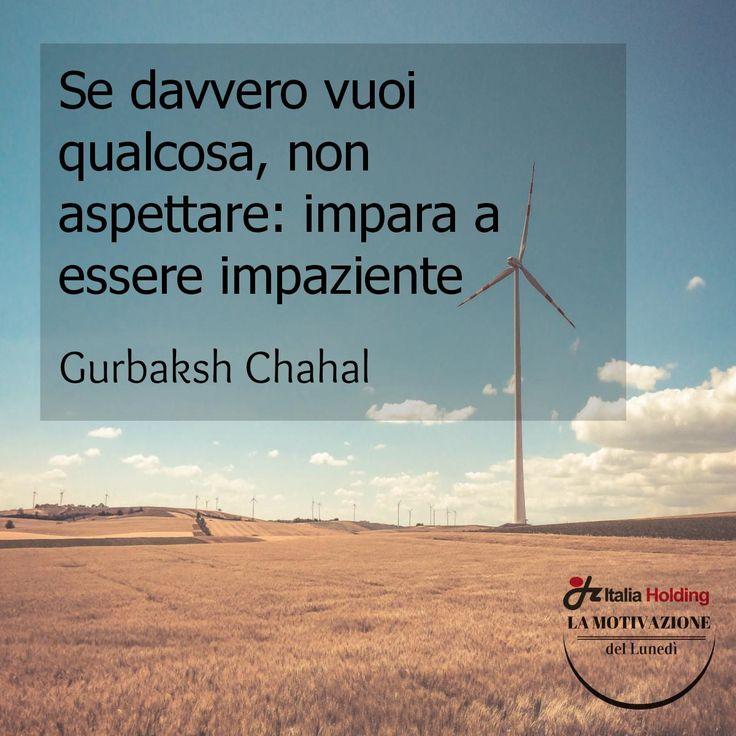 """""""Se davvero vuoi qualcosa, non aspettare: impara a essere impaziente"""" - Gurbaksh Chahal, imprenditore del web statunitense"""