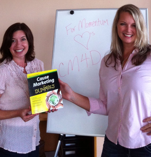 Cause Marketing For Dummies: Kim Nobel & Trisha Stezzi of For Momentum showing the love/showing off their copy of CM4D. Thanks for the shout out about our blog (Cause Marketing FOCUS) on page 238 (shameless plug), we're two of the bloggers! @selfishgiving.com