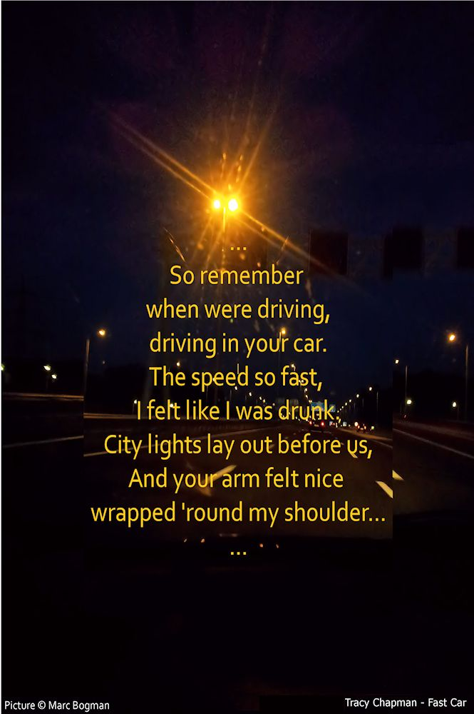 Tracy Chapman - Fast Car. Great lyrics in this tune. If you really listen to every single word it's awesome.
