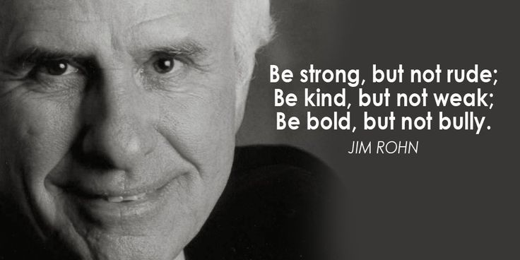 Be strong, but not rude. ~Jim Rohn  #character #strong #rude #bold #rude #weak #bully #quotes