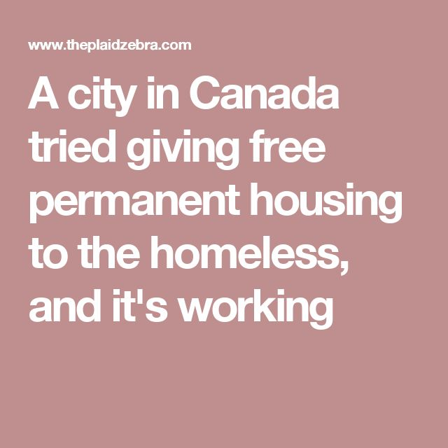 A city in Canada tried giving free permanent housing to the homeless, and it's working