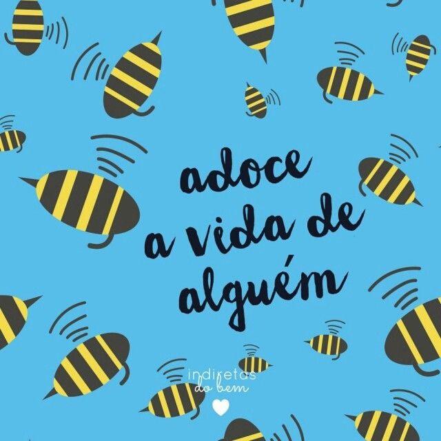 #recadodobem: em vez de ficar remoendo tristezas ou desejando que os dias passem mais rápido, que tal adoçar a vida de alguém hoje? :)