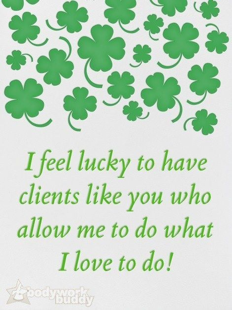 I feel lucky to have clients like you