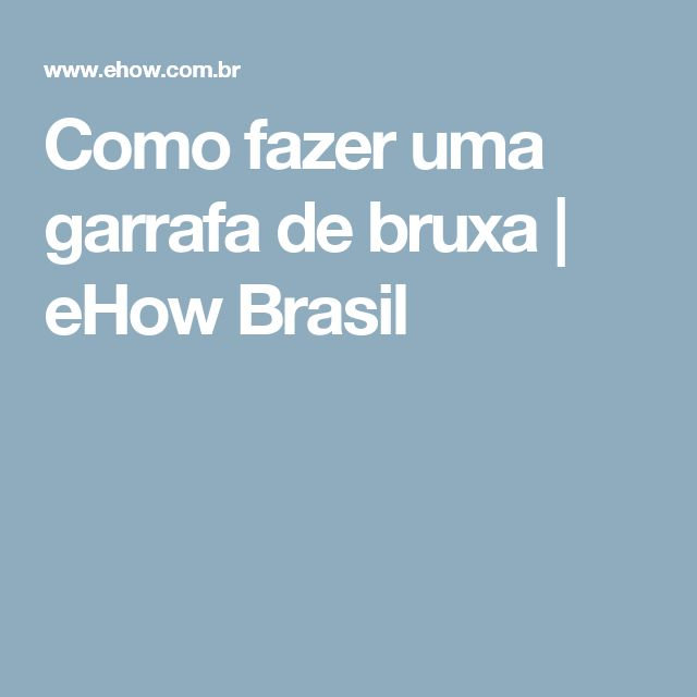 Como fazer uma garrafa de bruxa | eHow Brasil