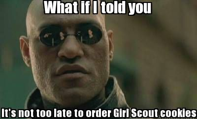 Meme Maker - What if I told you It's not too late to order Girl Scout cookies