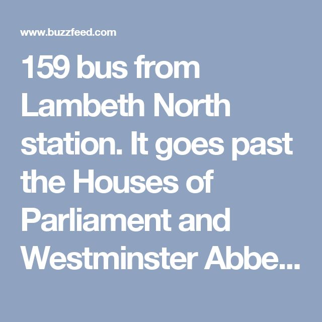 159 bus from Lambeth North station. It goes past the Houses of Parliament and Westminster Abbey and up Horse Guards Parade to Oxford Circus