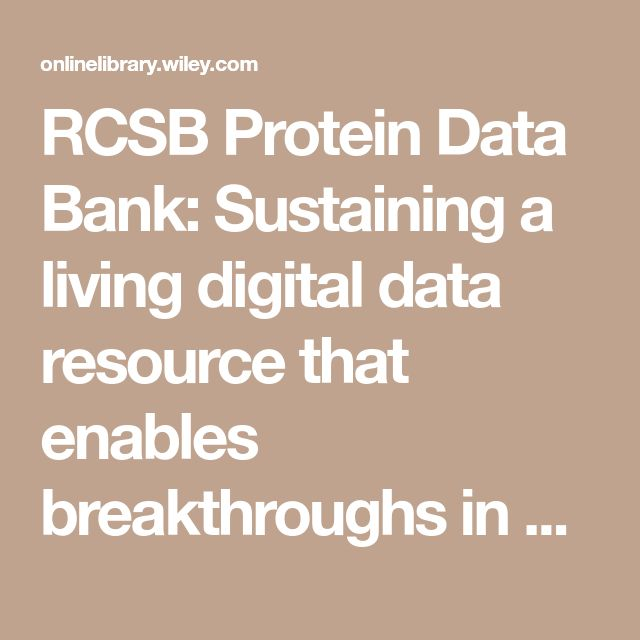 RCSB Protein Data Bank: Sustaining a living digital data resource that enables breakthroughs in scientific research and biomedical education - Burley - 2017 - Protein Science - Wiley Online Library