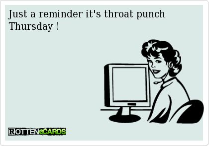 Rottenecards - Just a reminder it's throat punch Thursday !