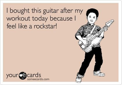 I bought this guitar after my workout today because I feel like a rockstar! | Confession Ecard | someecards.com
