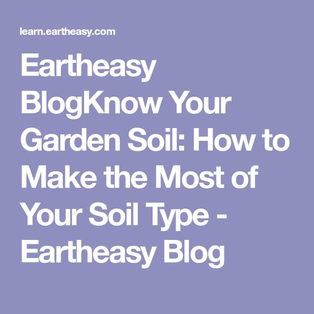 Eartheasy BlogKnow Your Garden Soil: How to Make the Most of Your Soil Type - Eartheasy Blog