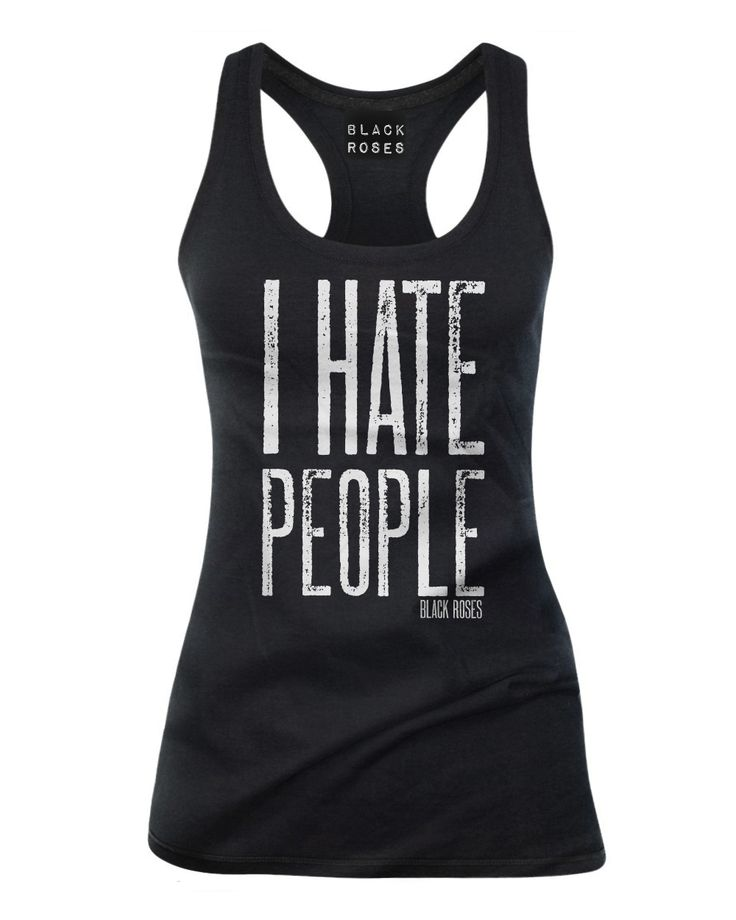 Available as racer back Tank Top, Womens T-Shirt and Mens Tee Shirts  http://www.blackrosesapparel.com/products/12207189-i-hate-people-tank-top-black  Black Roses Apparel Nice and offensive clothing for the mysterious, dark and curious individual. Come as you are.  www.BlackRosesApparel.com  Copyright © 2015 Black Roses Clothing