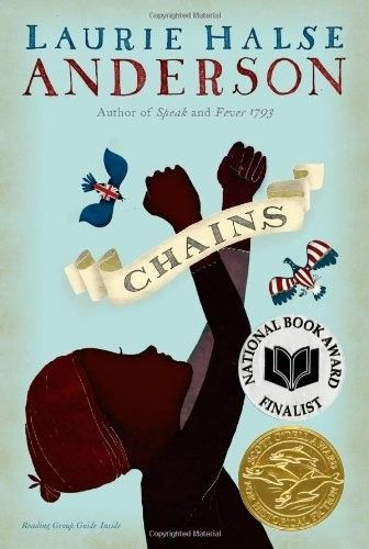 """""""Chains"""" Laurie Halse Anderson (a heartbreaking, uplifting, amazing historical fiction about a young black girl named Isabelle and her little sister trying to fight for there freedom and get away from there mean owners. I can read this over and over"""