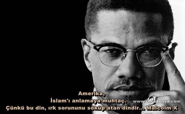 Amerika, İslam'ı anlamaya muhtaç. Çünkü bu din, ırk sorununu söküp atan dindir... Malcolm X http://www.resadonya.com/malcolm-x-resimli-sozleri/