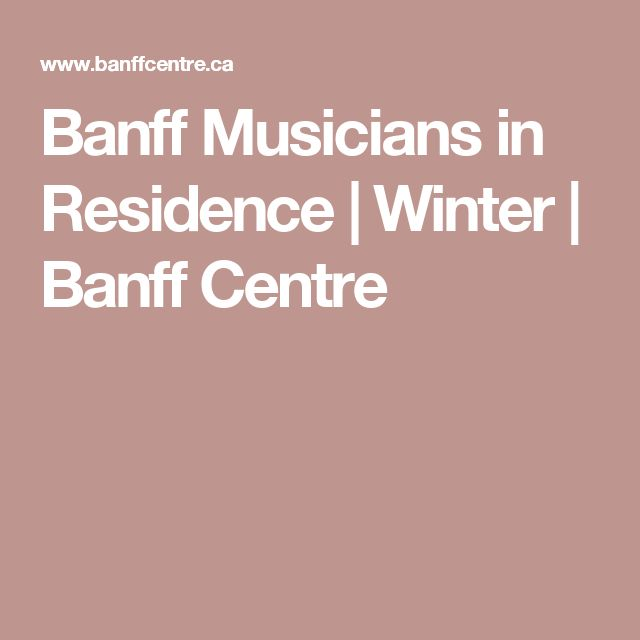 Banff Musicians in Residence | Winter | Banff Centre