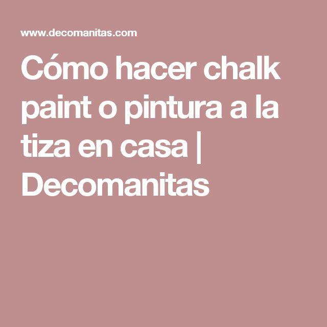 Cómo hacer chalk paint o pintura a la tiza en casa | Decomanitas