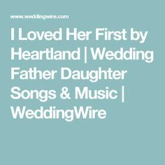 I Loved Her First by Heartland | Wedding Father Daughter Songs & Music | WeddingWire