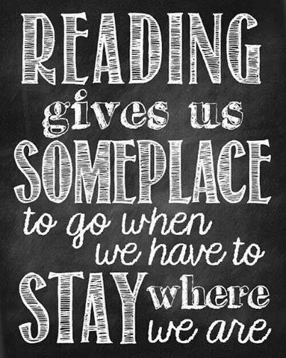 """Reading gives us someplace to go when we have to stay where we are."""